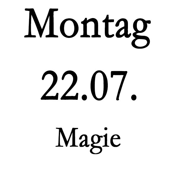 Montag 22.07. Magie-Schulung