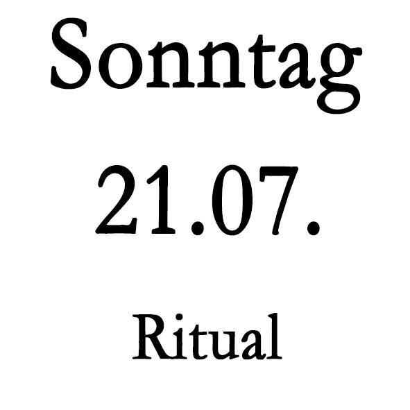 Sonntag 21.07. Ritual-Schulung