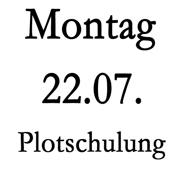 Montag 22.07. Plot-Schulung