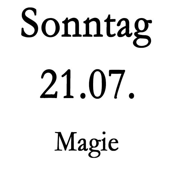 Sonntag 21.07. Magie-Schulung