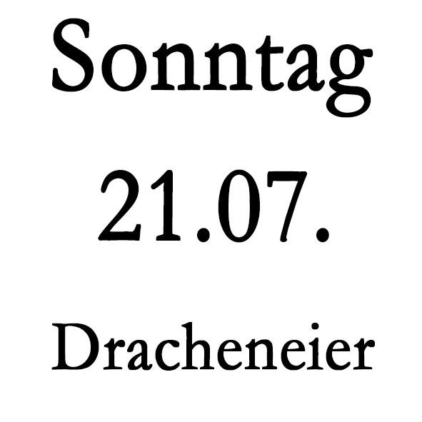 Sonntag 21.07. Dracheneier-Regelung