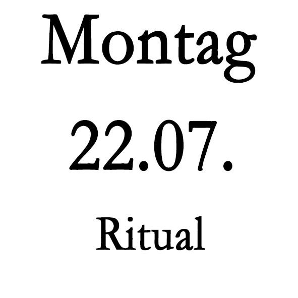 Montag 22.07. Ritual-Schulung