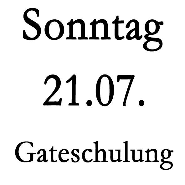 Sonntag 21.07. Gate-Schulung